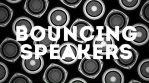 Bouncing Speakers