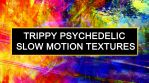 Trippy Psychedelic Slow Motion Textures