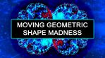Moving Geometric Shape Madness