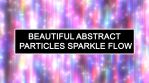 Beautiful Abstract Particles Sparkle Flow