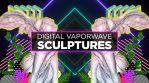 DIgital Vaporwave Sculptures